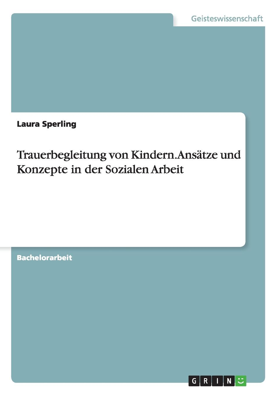 Laura Sperling Trauerbegleitung von Kindern. Ansatze und Konzepte in der Sozialen Arbeit цена и фото