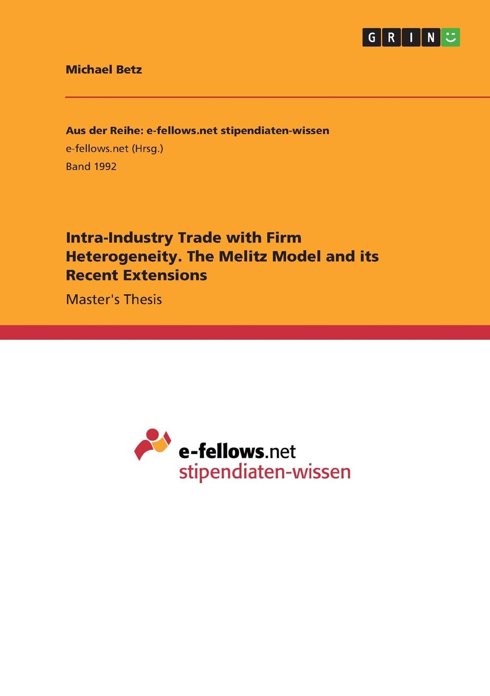 Michael Betz Intra-Industry Trade with Firm Heterogeneity. The Melitz Model and its Recent Extensions vishaal kishore ricardo s gauntlet economic fiction and the flawed case for free trade