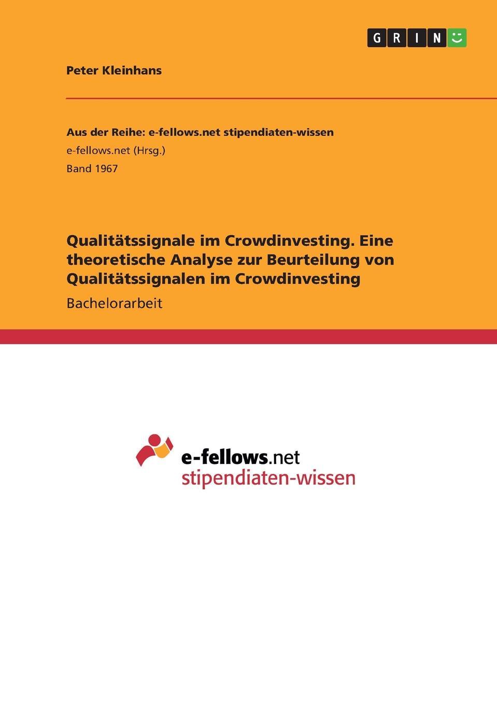 Qualitatssignale im Crowdinvesting. Eine theoretische Analyse zur Beurteilung von Qualitatssignalen im Crowdinvesting Bachelorarbeit aus dem Jahr 2016 im Fachbereich BWL Investition...