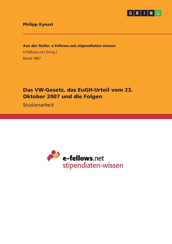 Philipp Kynast Das VW-Gesetz, das EuGH-Urteil vom 23. Oktober 2007 und die Folgen das urteil