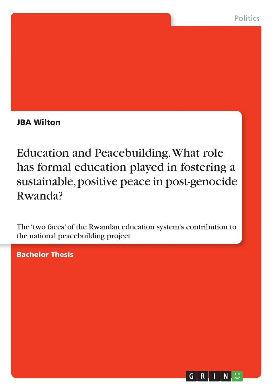 JBA Wilton Education and Peacebuilding. What role has formal education played in fostering a sustainable, positive peace in post-genocide Rwanda. недорго, оригинальная цена
