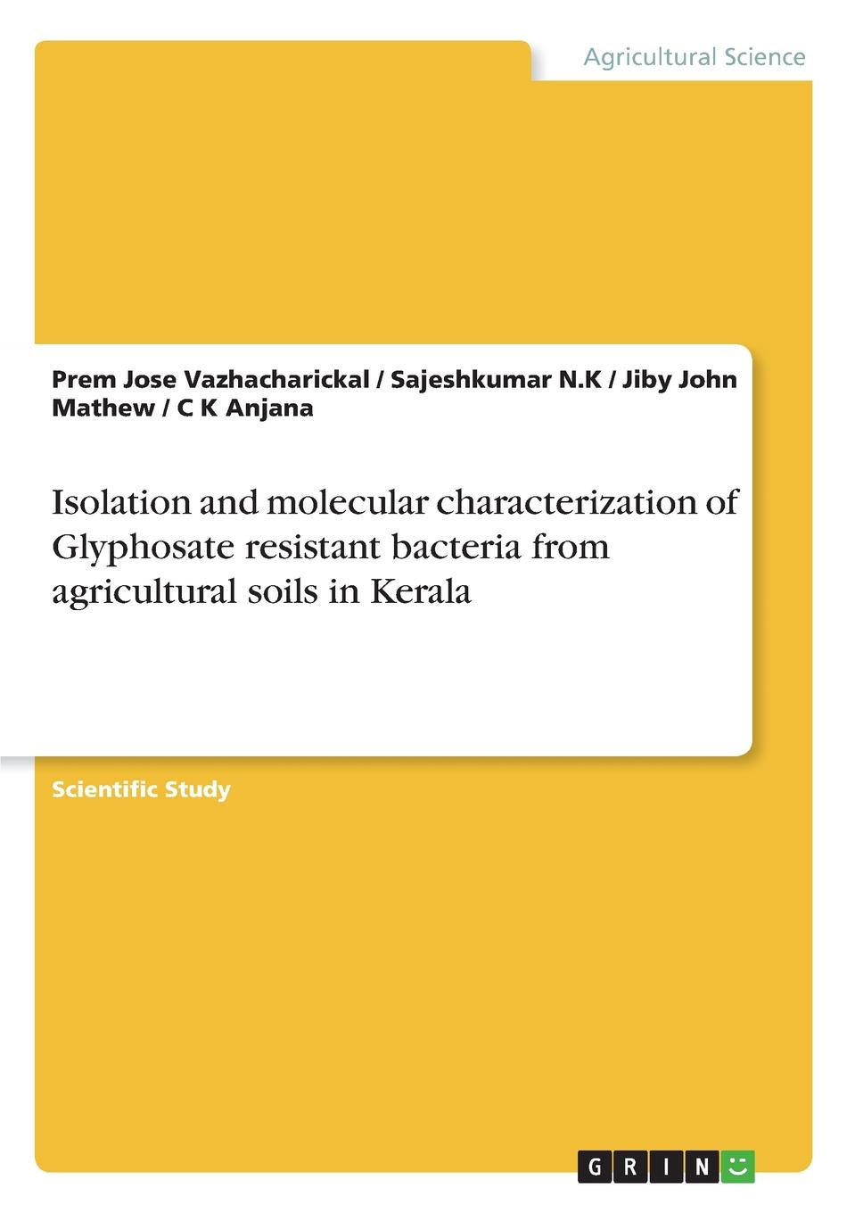 Jiby John Mathew, Prem Jose Vazhacharickal, Sajeshkumar N.K Isolation and molecular characterization of Glyphosate resistant bacteria from agricultural soils in Kerala jiby john mathew prem jose vazhacharickal sajeshkumar n k the honey apple and its phytochemical analysis