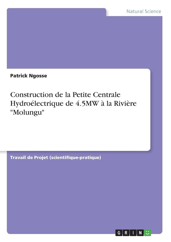 Patrick Ngosse Construction de la Petite Centrale Hydroelectrique de 4.5MW a la Riviere Molungu d l abbé principes de la musique pratique