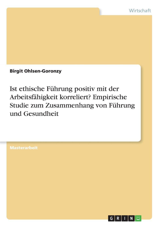 Birgit Ohlsen-Goronzy Ist ethische Fuhrung positiv mit der Arbeitsfahigkeit korreliert. Empirische Studie zum Zusammenhang von Fuhrung und Gesundheit lexikon der gesundheit