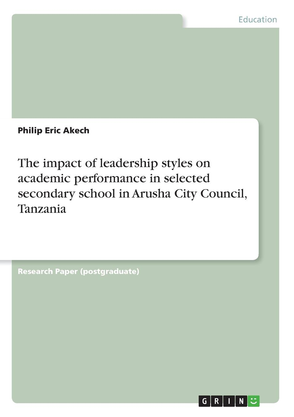 Philip Eric Akech The impact of leadership styles on academic performance in selected secondary school in Arusha City Council, Tanzania berhanu belayneh beyene impact of supervision on school improvement