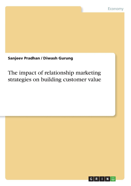 Sanjeev Pradhan, Diwash Gurung The impact of relationship marketing strategies on building customer value недорго, оригинальная цена
