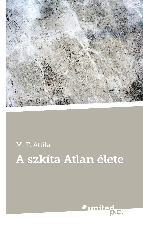M. T. Attila A szkita Atlan elete attila
