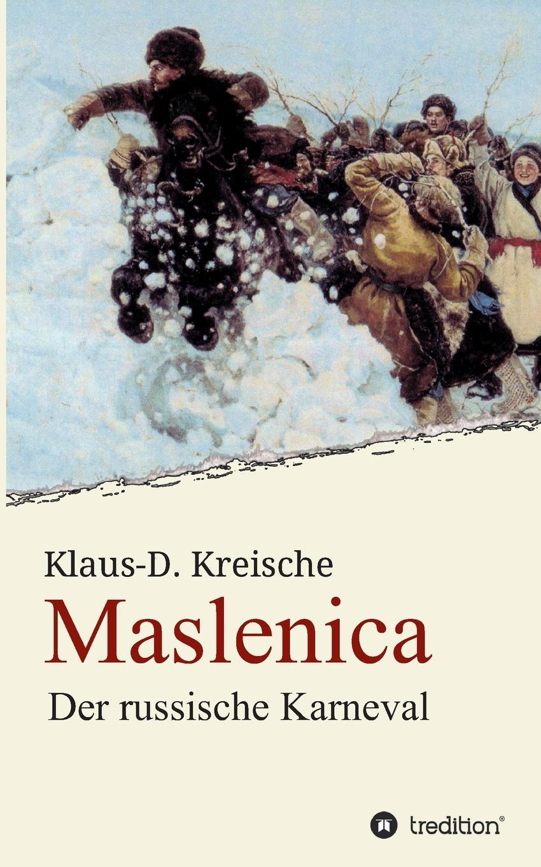Klaus-D. Kreische Maslenica - Der russische Karneval verschiedene autoren der russische christ eine auswahl aus russischen erzahlern
