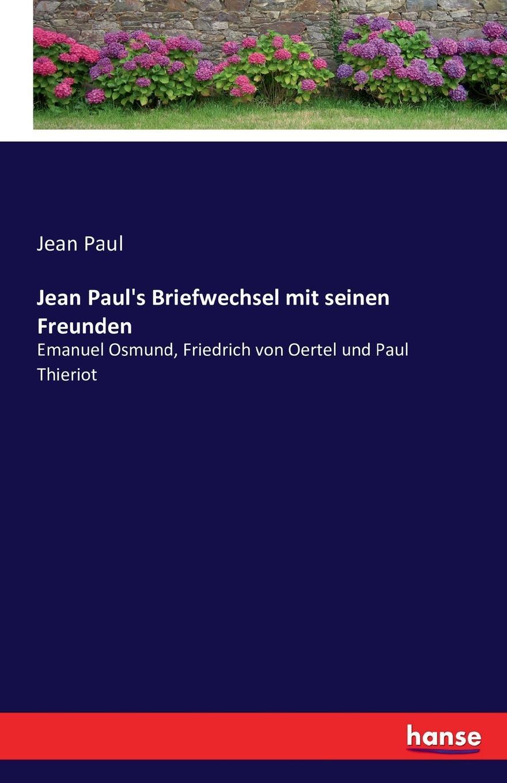 Jean Paul Jean Paul.s Briefwechsel mit seinen Freunden jean paul jean pauls werke hrsg von paul nerrlich