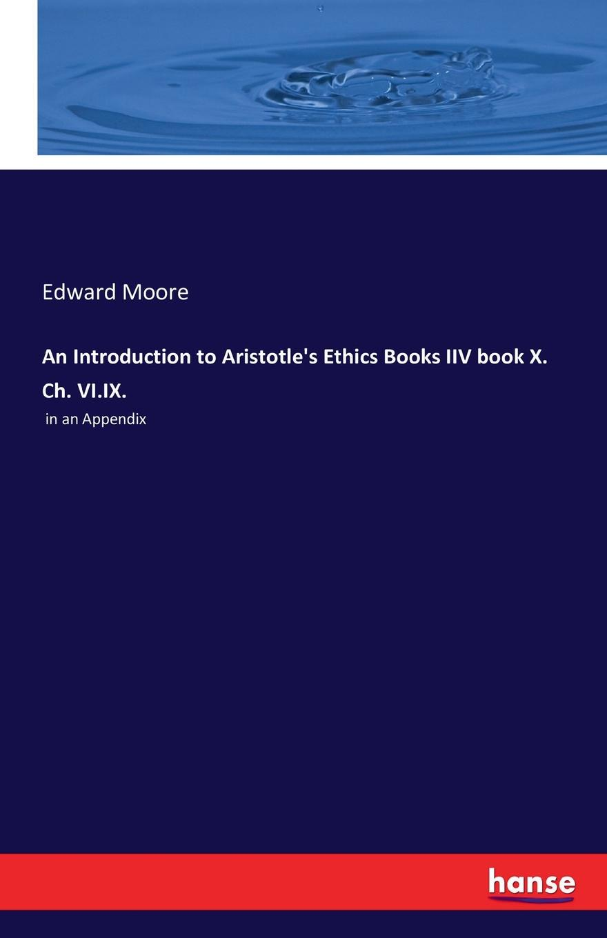 Edward Moore An Introduction to Aristotle.s Ethics Books IIV book X. Ch. VI.IX. jussi suikkanen this is ethics an introduction