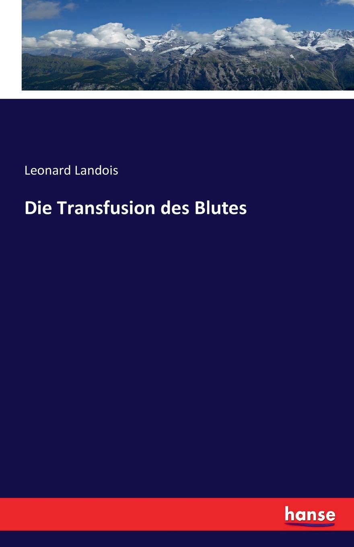 Leonard Landois Die Transfusion des Blutes die farben des blutes glasernes schwert