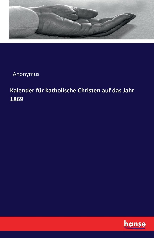 цена Anonymus Kalender fur katholische Christen auf das Jahr 1869 онлайн в 2017 году