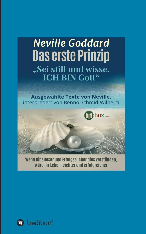 Neville Lancelot Goddard, Benno Schmid-Wilhelm Das erste Prinzip neville goddard walk by faith