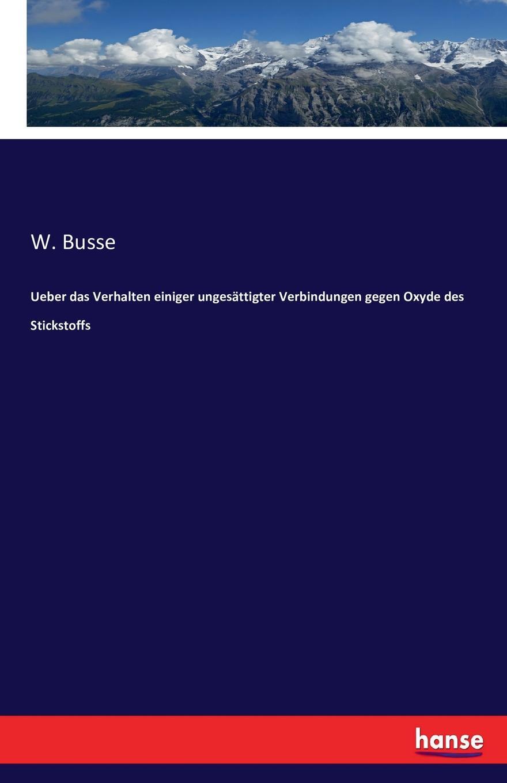 W. Busse Ueber das Verhalten einiger ungesattigter Verbindungen gegen Oxyde des Stickstoffs шорты oxyde