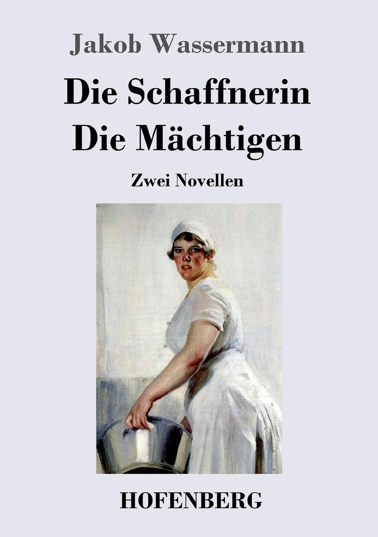 Jakob Wassermann Die Schaffnerin / Die Machtigen