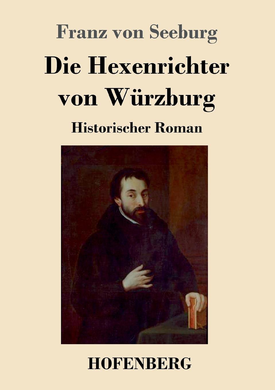 Franz von Seeburg Die Hexenrichter von Wurzburg franz von hausmann flora von tirol