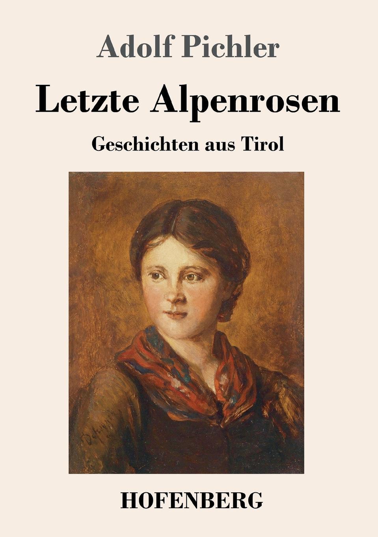 Adolf Pichler Letzte Alpenrosen недорого