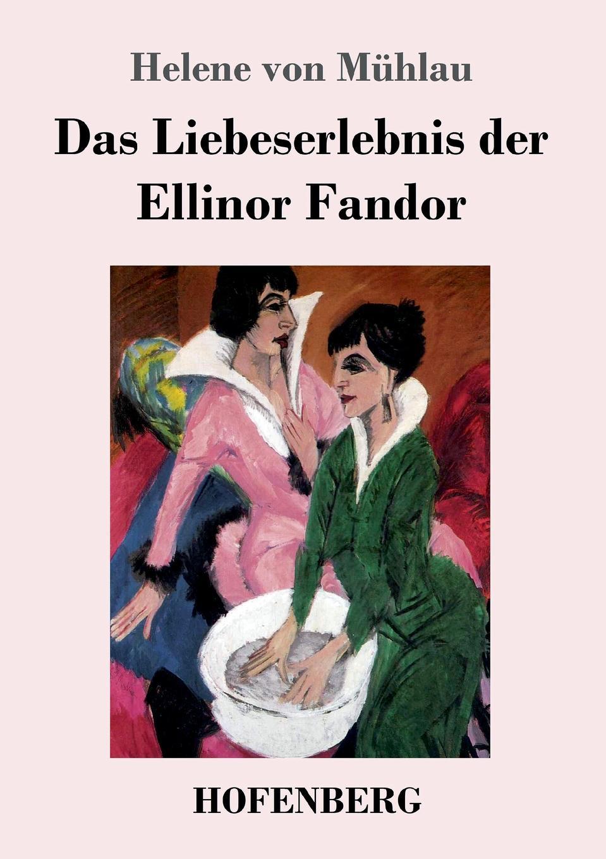 Helene von Mühlau Das Liebeserlebnis der Ellinor Fandor karl ludwig michelet das system der philosophischen moral