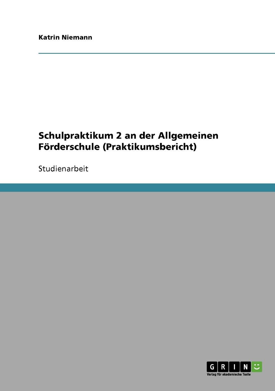 Katrin Niemann Schulpraktikum 2 an der Allgemeinen Forderschule (Praktikumsbericht) недорого