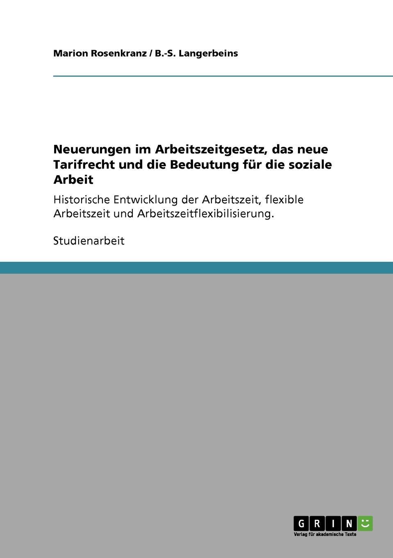 Marion Rosenkranz, B.-S. Langerbeins Neuerungen im Arbeitszeitgesetz, das neue Tarifrecht und die Bedeutung fur die soziale Arbeit недорого