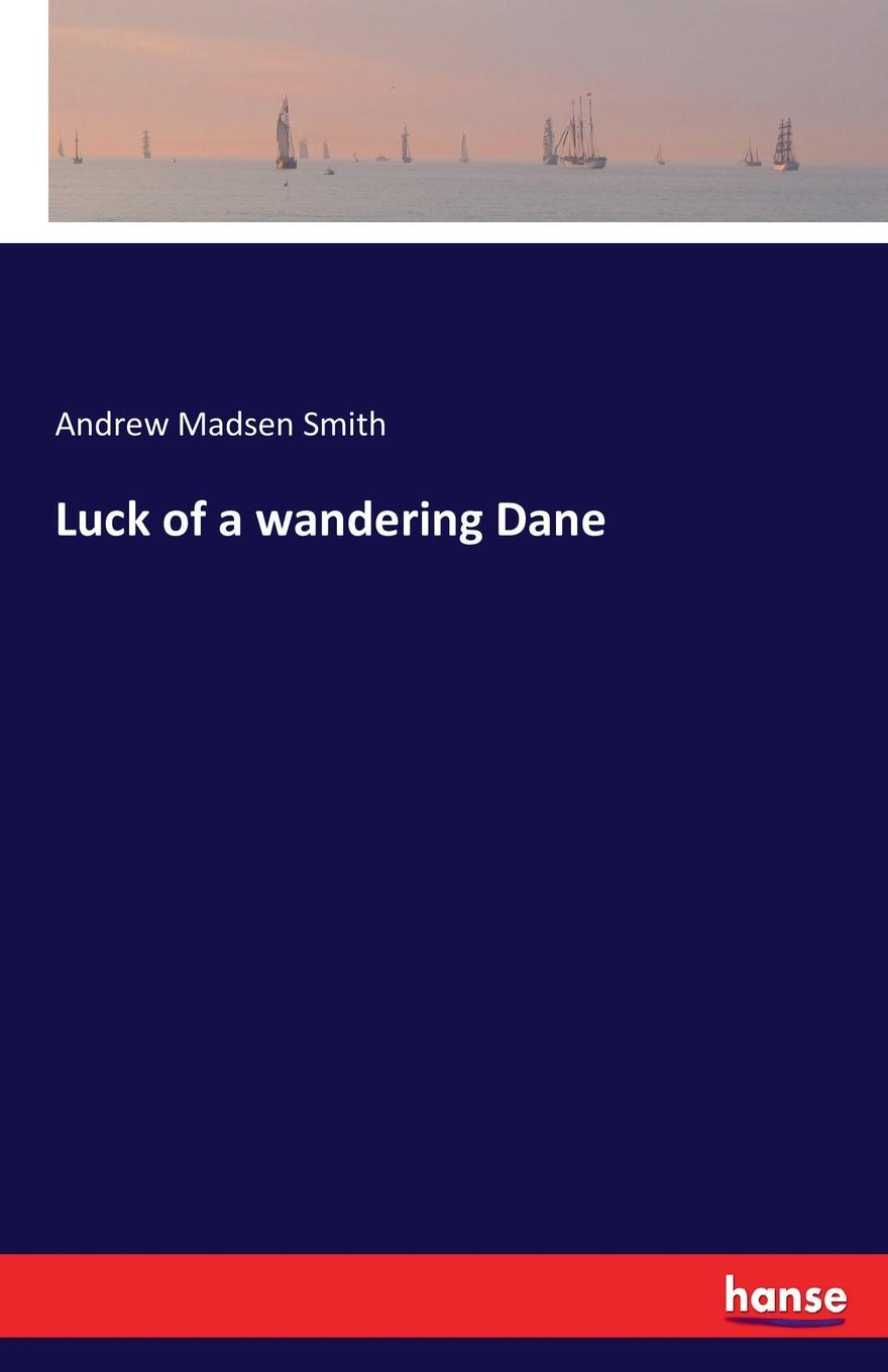 Andrew Madsen Smith Luck of a wandering Dane the luck of the bodkins