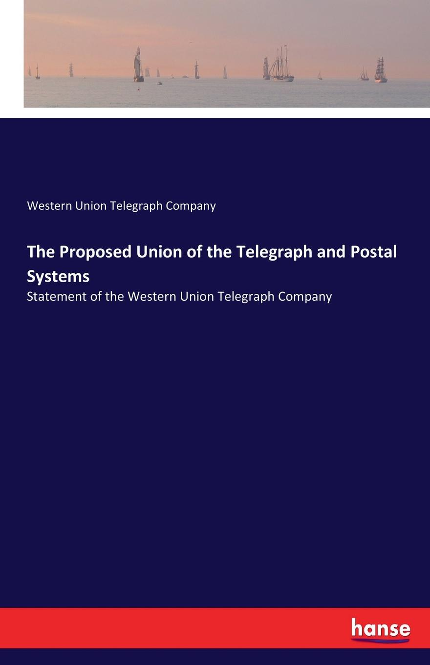 Western Union Telegraph Company The Proposed of the and Postal Systems