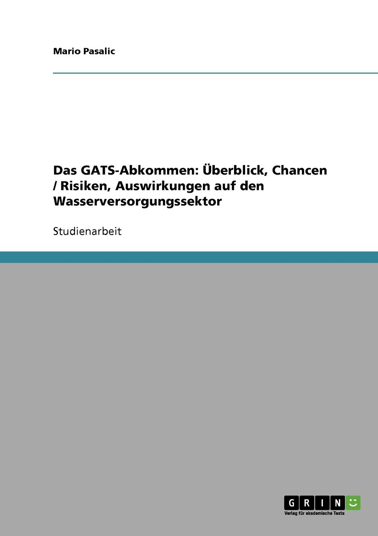 Das GATS-Abkommen. Uberblick, Chancen / Risiken, Auswirkungen auf den Wasserversorgungssektor
