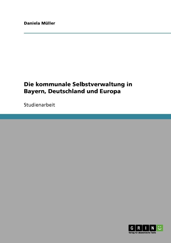 Daniela Müller Die kommunale Selbstverwaltung in Bayern, Deutschland und Europa каркас для ванны am pm sensation металл 170х80 w30a 180 080w r