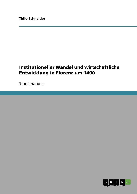 Thilo Schneider Institutioneller Wandel und wirtschaftliche Entwicklung in Florenz um 1400 otto hartwig quellen und forschungen zur altesten geschichte der stadt florenz
