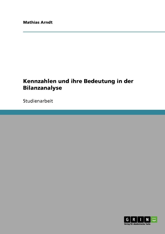Kennzahlen und ihre Bedeutung in der Bilanzanalyse Studienarbeit aus dem Jahr 2007 im Fachbereich BWL - Rechnungswesen...