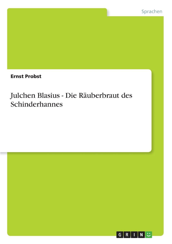 Ernst Probst Julchen Blasius - Die Rauberbraut des Schinderhannes andreas johannes jäckel rudolf blasius systematische ubersicht der vogel bayerns