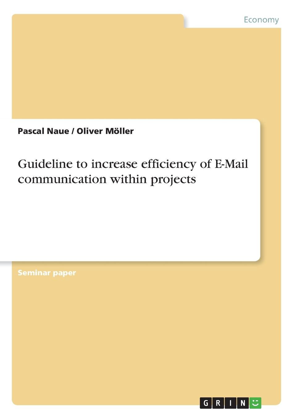 Pascal Naue, Oliver Möller Guideline to increase efficiency of E-Mail communication within projects mohamed msoroka project design and management knowledge and project management skills