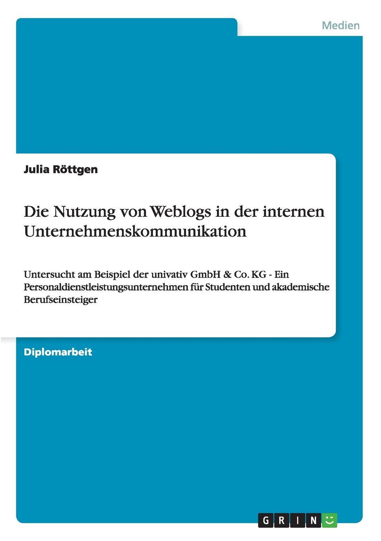 Julia Röttgen Die Nutzung von Weblogs in der internen Unternehmenskommunikation library weblogs