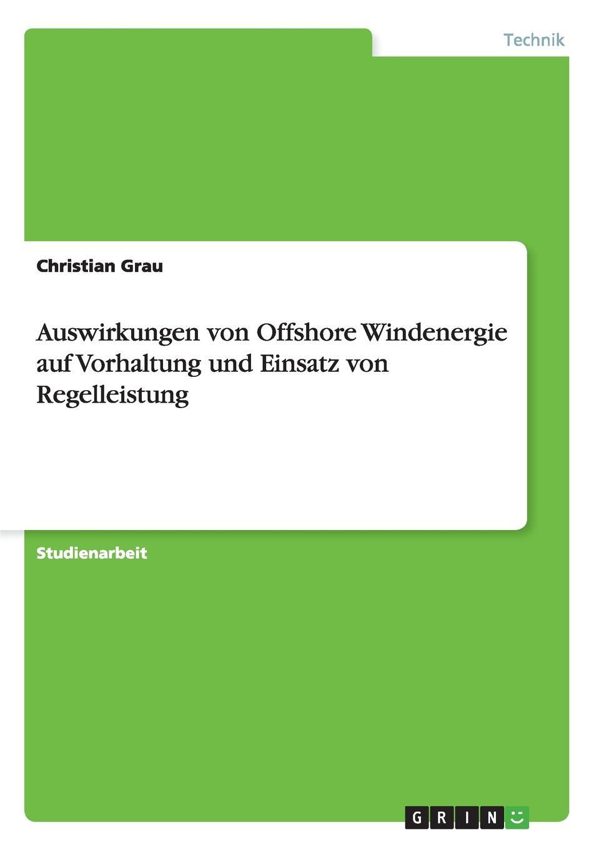 Christian Grau Auswirkungen von Offshore Windenergie auf Vorhaltung und Einsatz von Regelleistung christian michel einsatz von xml in dokumentenmanagementsystemen