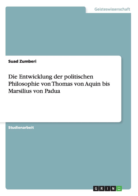 Suad Zumberi Die Entwicklung der politischen Philosophie von Thomas von Aquin bis Marsilius von Padua adrian gmelch die politische philosophie arthur schopenhauers ein pessimistischer blick auf die politik