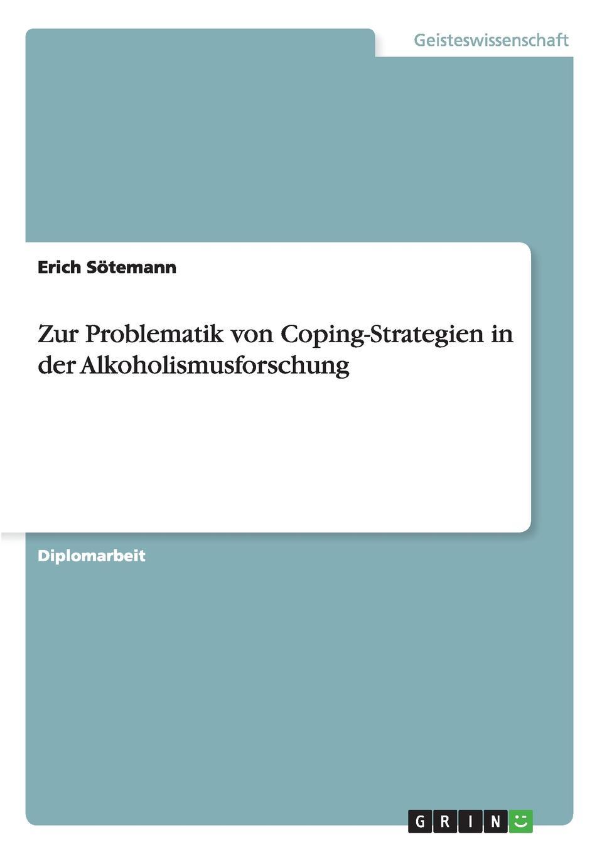 Erich Sötemann Zur Problematik von Coping-Strategien in der Alkoholismusforschung цена 2017