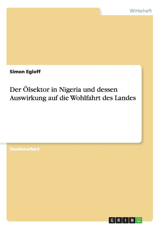 Simon Egloff Der Olsektor in Nigeria und dessen Auswirkung auf die Wohlfahrt des Landes im land der orangenbluten