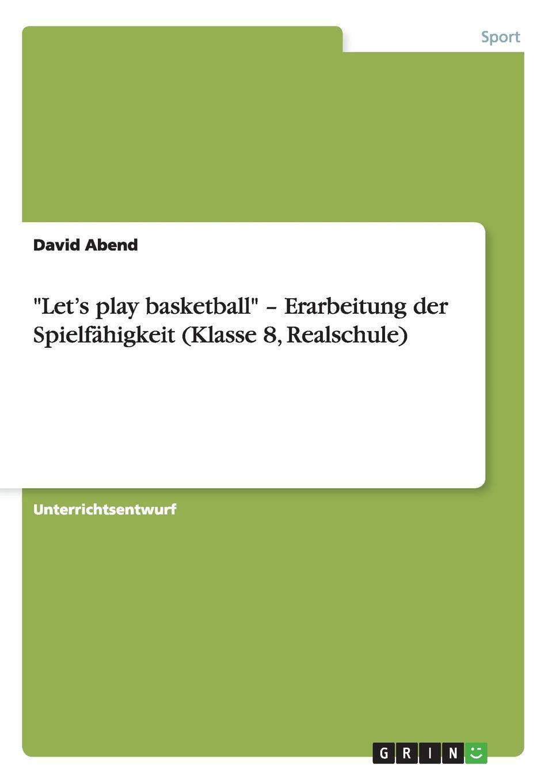 """Книга """"Let.s play basketball"""" - Erarbeitung der Spielfahigkeit (Klasse 8, Realschule). David Abend"""