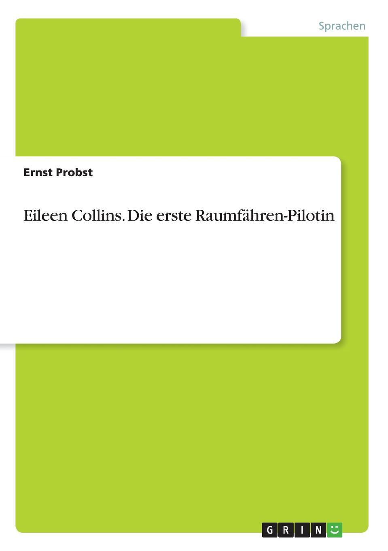 Ernst Probst Eileen Collins. Die erste Raumfahren-Pilotin ernst probst sieben beruhmte indianerinnen