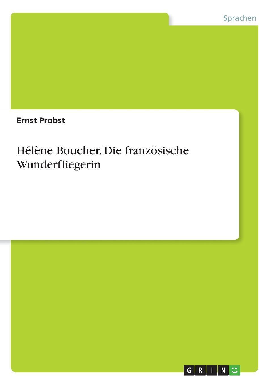 Ernst Probst Helene Boucher. Die franzosische Wunderfliegerin ernst probst sieben beruhmte indianerinnen