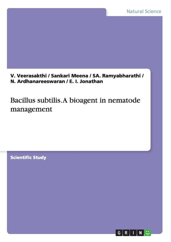 V. Veerasakthi, Sankari Meena, SA. Ramyabharathi Bacillus subtilis. A bioagent in nematode management jose causadias m the handbook of culture and biology