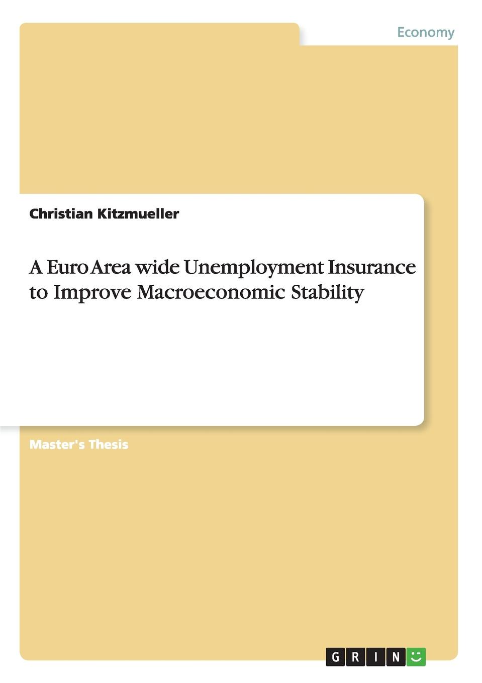 Christian Kitzmueller A Euro Area wide Unemployment Insurance to Improve Macroeconomic Stability optimal unemployment insurance in a job search