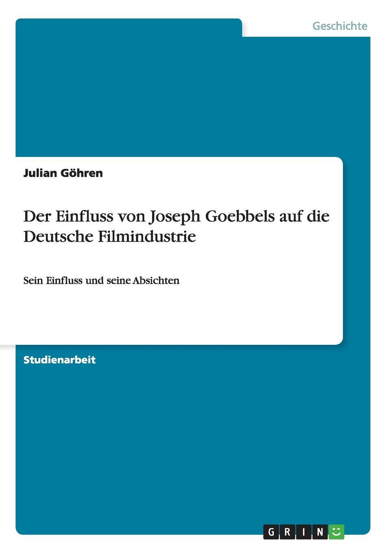 Julian Gohren Der Einfluss Von Joseph Goebbels Auf Die Deutsche Filmindustrie max klim goebbels paul joseph goebbels biographie foto persönliches leben