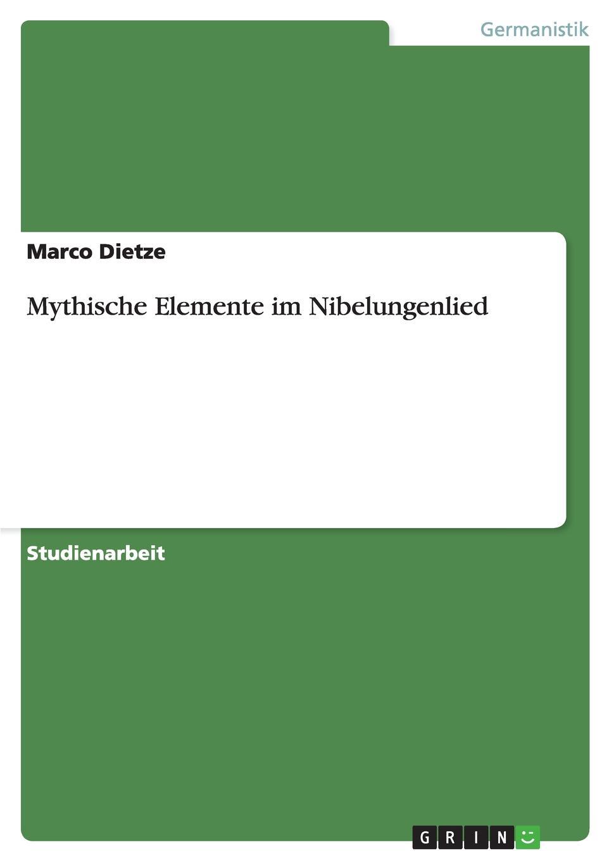 Marco Dietze Mythische Elemente im Nibelungenlied hermann fischer die forschungen uber das nibelungenlied seit karl lachmann