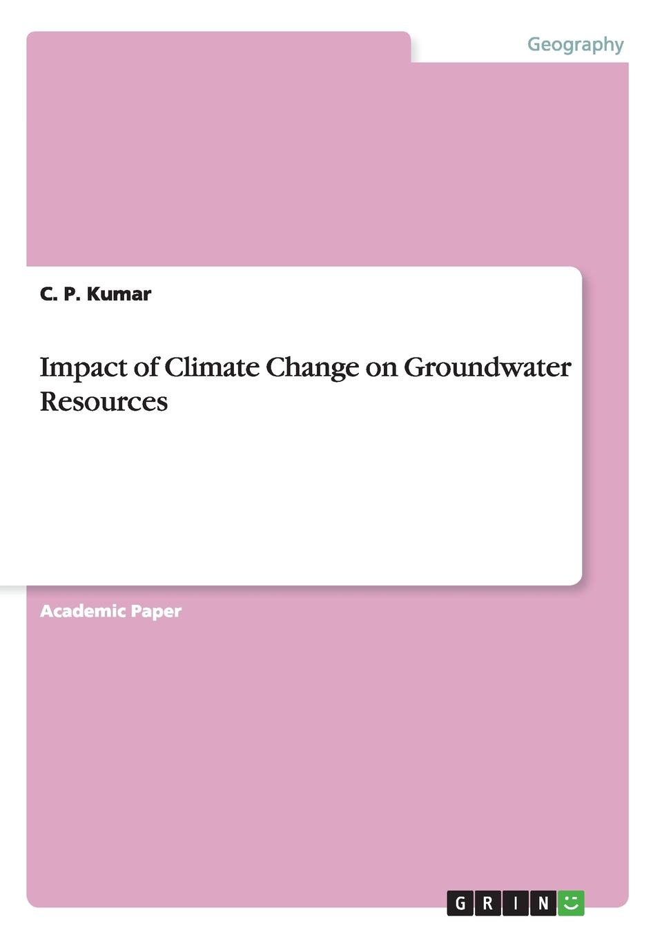 C. P. Kumar Impact of Climate Change on Groundwater Resources ana lopez modelling the impact of climate change on water resources
