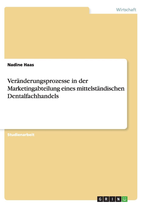 Nadine Haas Veranderungsprozesse in der Marketingabteilung eines mittelstandischen Dentalfachhandels katharina beger die rolle der marketingabteilung
