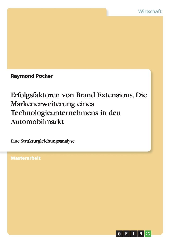 Erfolgsfaktoren von Brand Extensions. Die Markenerweiterung eines Technologieunternehmens in den Automobilmarkt Masterarbeit aus dem Jahr 2015 im Fachbereich BWL - Marketing...