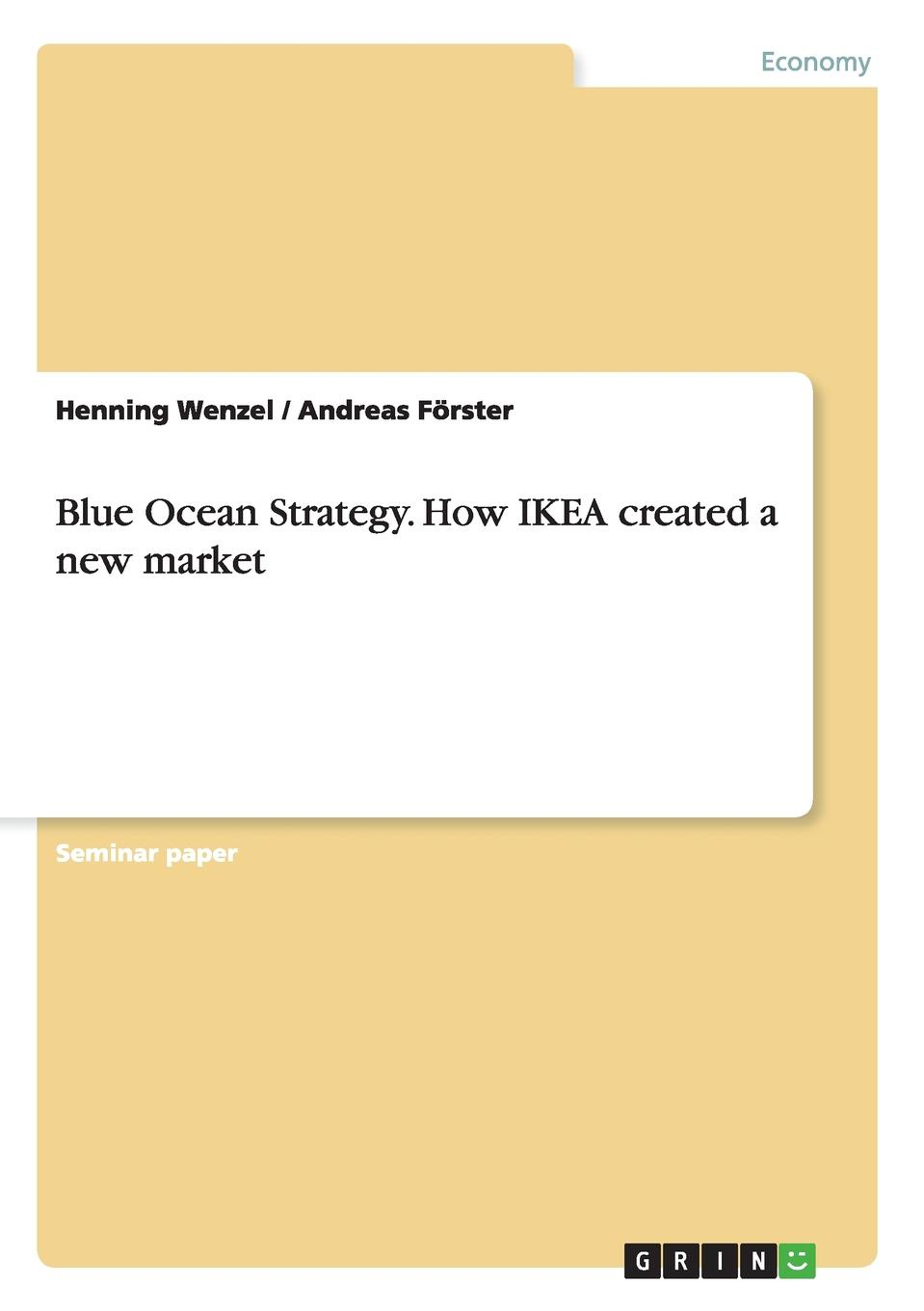 Andreas Förster, Henning Wenzel Blue Ocean Strategy. How IKEA created a new market joe calloway never by chance aligning people and strategy through intentional leadership