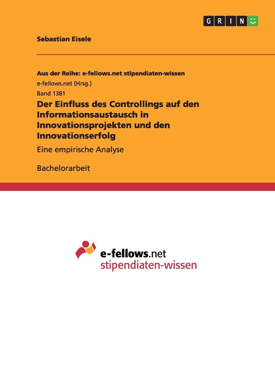 Der Einfluss des Controllings auf den Informationsaustausch in Innovationsprojekten und den Innovationserfolg Bachelorarbeit aus dem Jahr 2014 im Fachbereich BWL - Controlling...