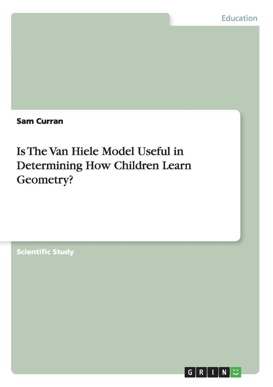 лучшая цена Sam Curran Is The Van Hiele Model Useful in Determining How Children Learn Geometry.